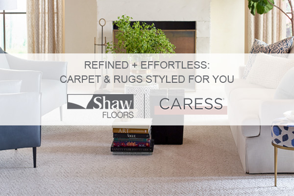 Refined and effortless: carpet and rugs styled for you. Shaw floor and Caress